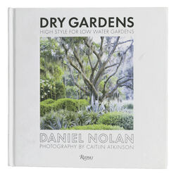 """""""Dry Gardens: High Style for Low Water Gardens"""" by Daniel Nolan, Photography by Caitlin Atlinson"""